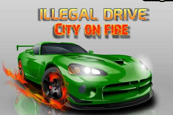 Play Illegal Drive City On Fire